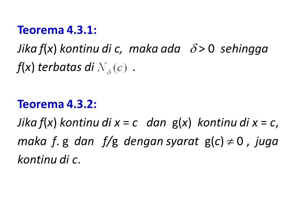 Teorema 4.3.1: Jika f(x) kontinu di c, maka ada  > 0 sehingga f(x) terbatas di .