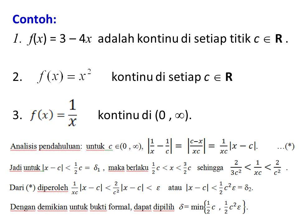 Contoh: f(x) = 3 – 4x adalah kontinu di setiap titik c  R . 2. kontinu di setiap c  R.