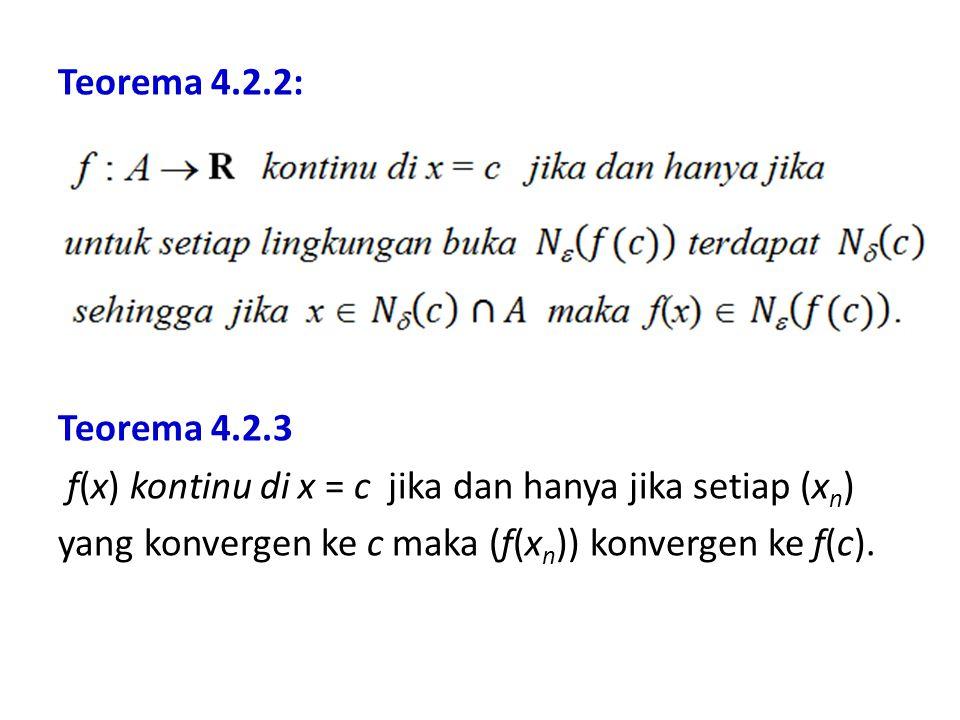 Teorema 4.2.2: Teorema 4.2.3 f(x) kontinu di x = c jika dan hanya jika setiap (xn) yang konvergen ke c maka (f(xn)) konvergen ke f(c).