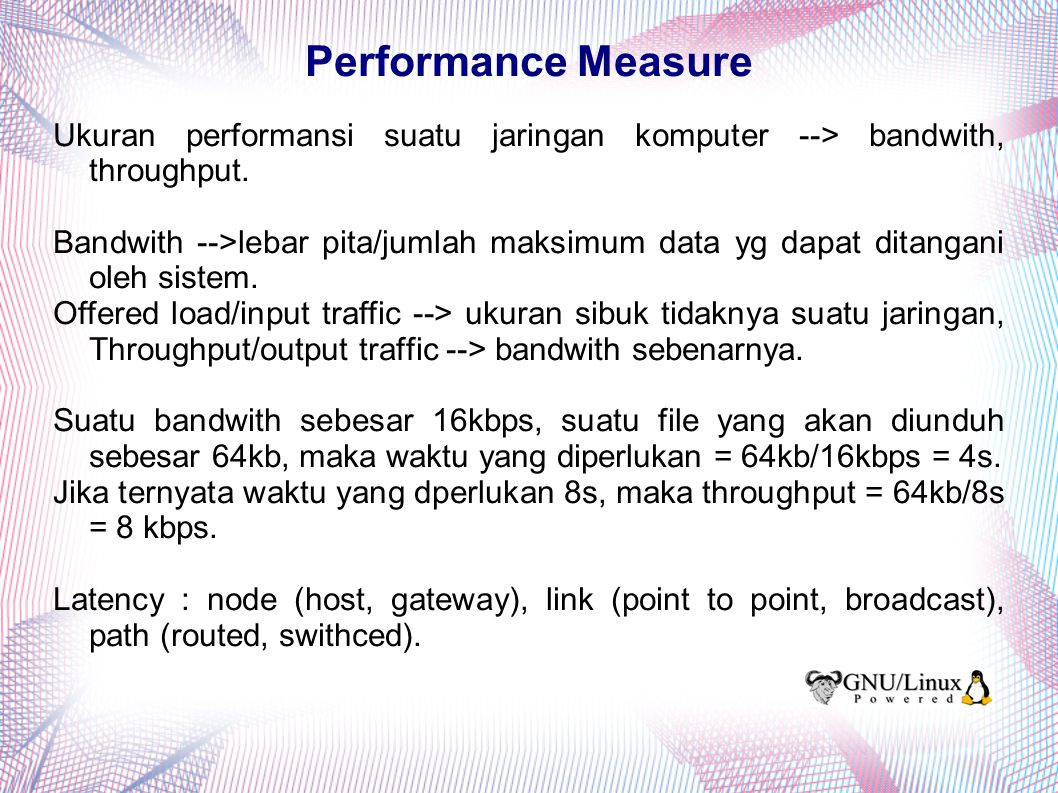 Ukuran performansi suatu jaringan komputer --> bandwith, throughput.