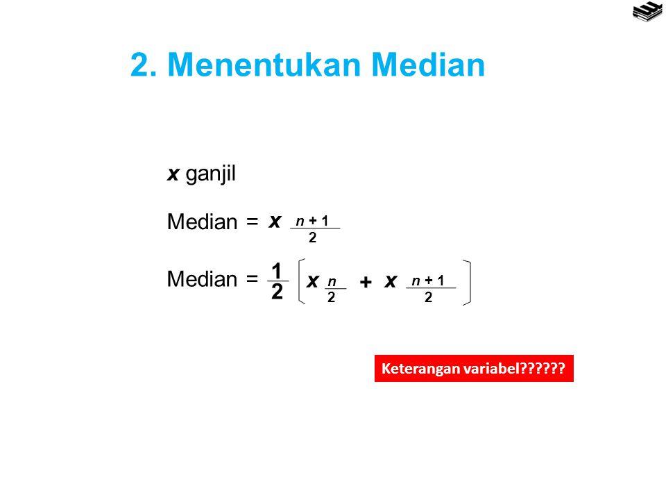 2. Menentukan Median x ganjil Median = x n + 1 2 1 Median = x + 2 n