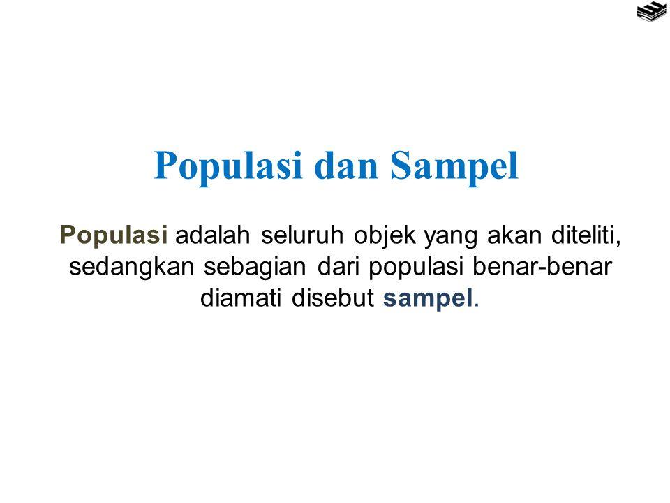 Populasi dan Sampel Populasi adalah seluruh objek yang akan diteliti, sedangkan sebagian dari populasi benar-benar diamati disebut sampel.