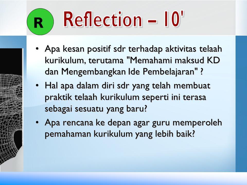 R Reflection – 10 Apa kesan positif sdr terhadap aktivitas telaah kurikulum, terutama Memahami maksud KD dan Mengembangkan Ide Pembelajaran
