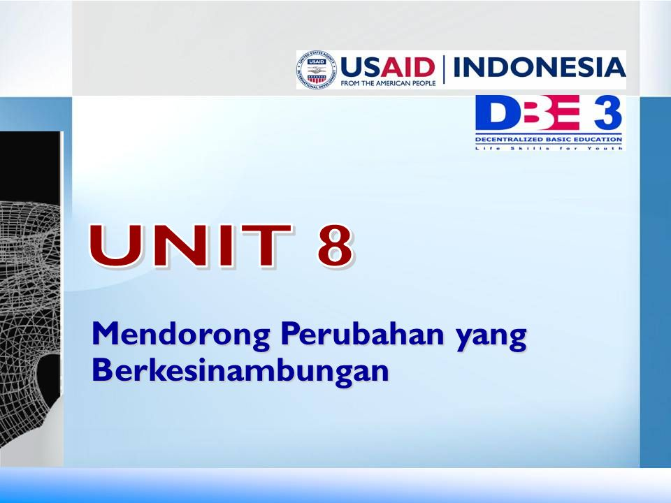 UNIT 8 Mendorong Perubahan yang Berkesinambungan