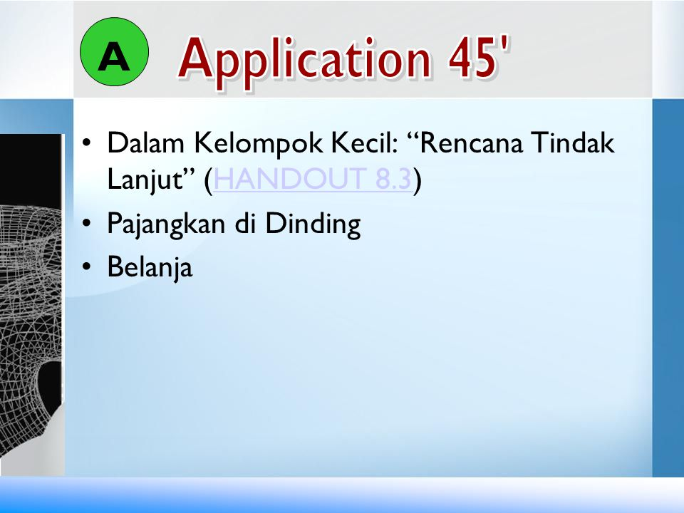 A Application 45 Dalam Kelompok Kecil: Rencana Tindak Lanjut (HANDOUT 8.3) Pajangkan di Dinding.