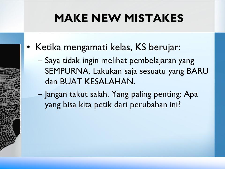 MAKE NEW MISTAKES Ketika mengamati kelas, KS berujar: