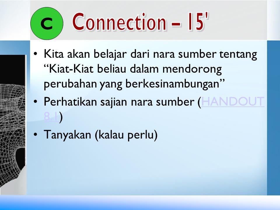 C Connection – 15 Kita akan belajar dari nara sumber tentang Kiat-Kiat beliau dalam mendorong perubahan yang berkesinambungan