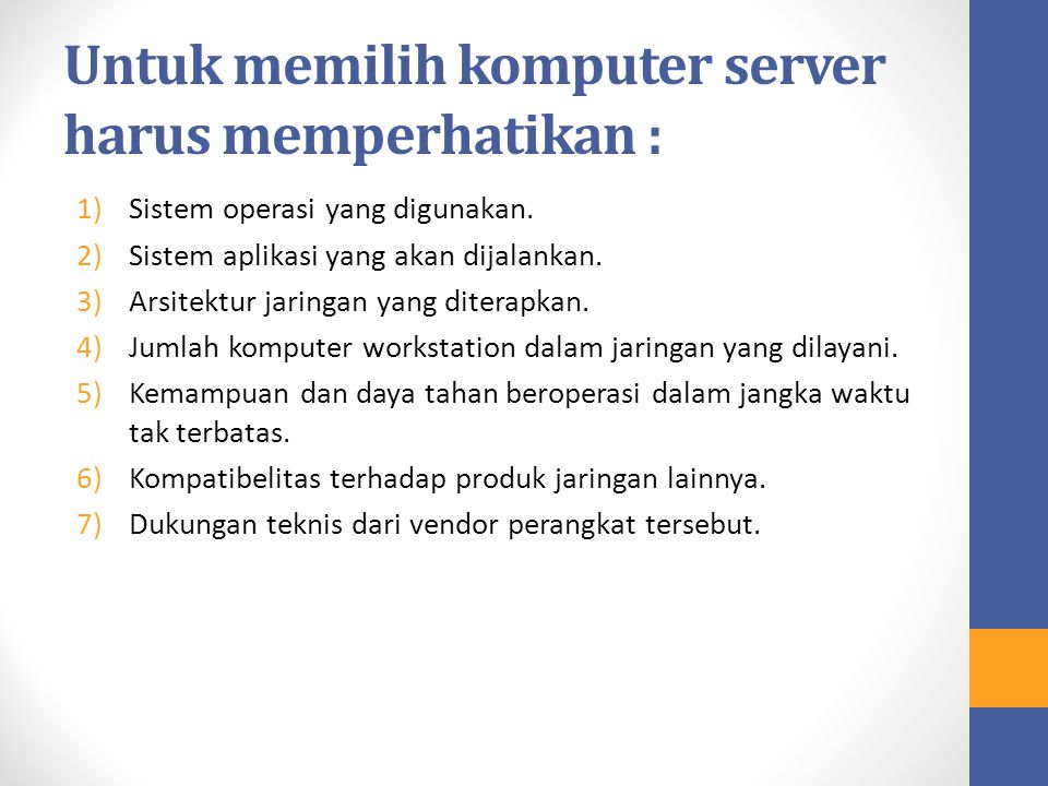 Untuk memilih komputer server harus memperhatikan :