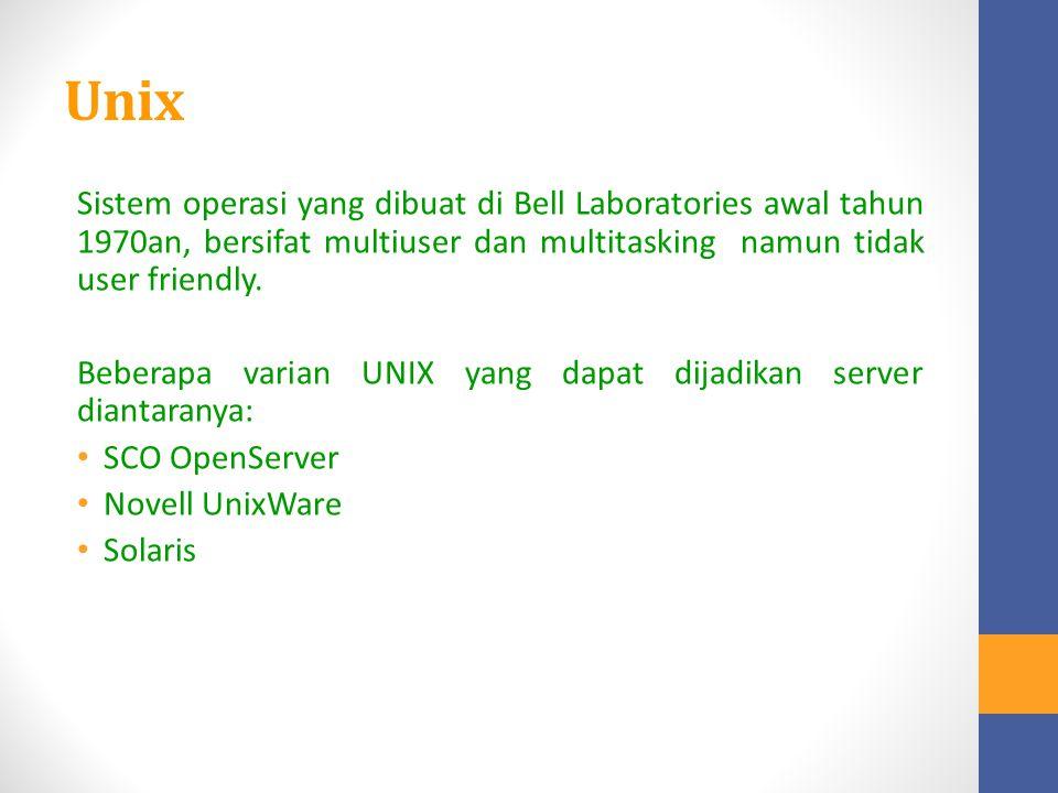 Unix Sistem operasi yang dibuat di Bell Laboratories awal tahun 1970an, bersifat multiuser dan multitasking namun tidak user friendly.