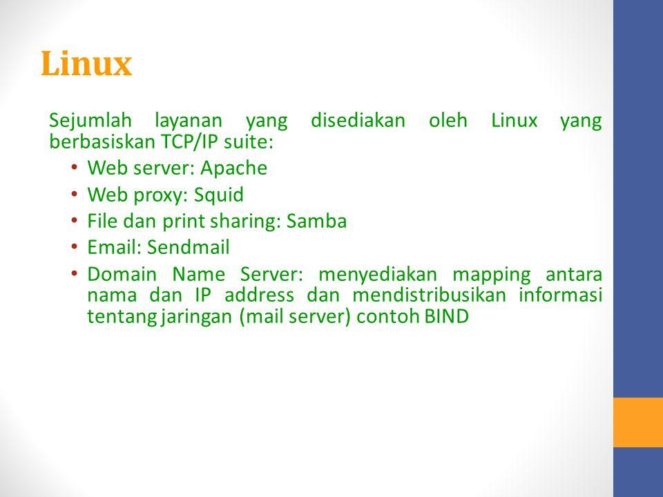 Linux Sejumlah layanan yang disediakan oleh Linux yang berbasiskan TCP/IP suite: Web server: Apache.
