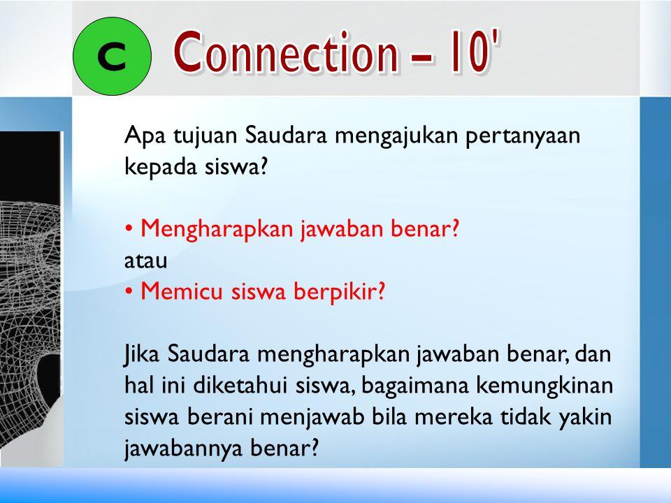 C Connection – 10 Apa tujuan Saudara mengajukan pertanyaan kepada siswa Mengharapkan jawaban benar