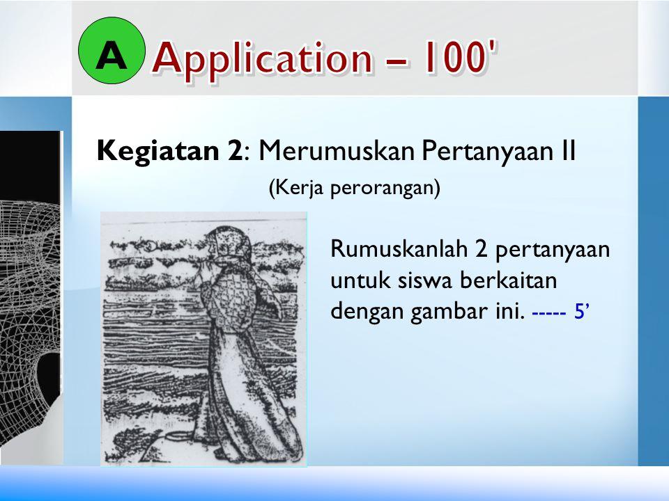 A Application – 100 Kegiatan 2: Merumuskan Pertanyaan II