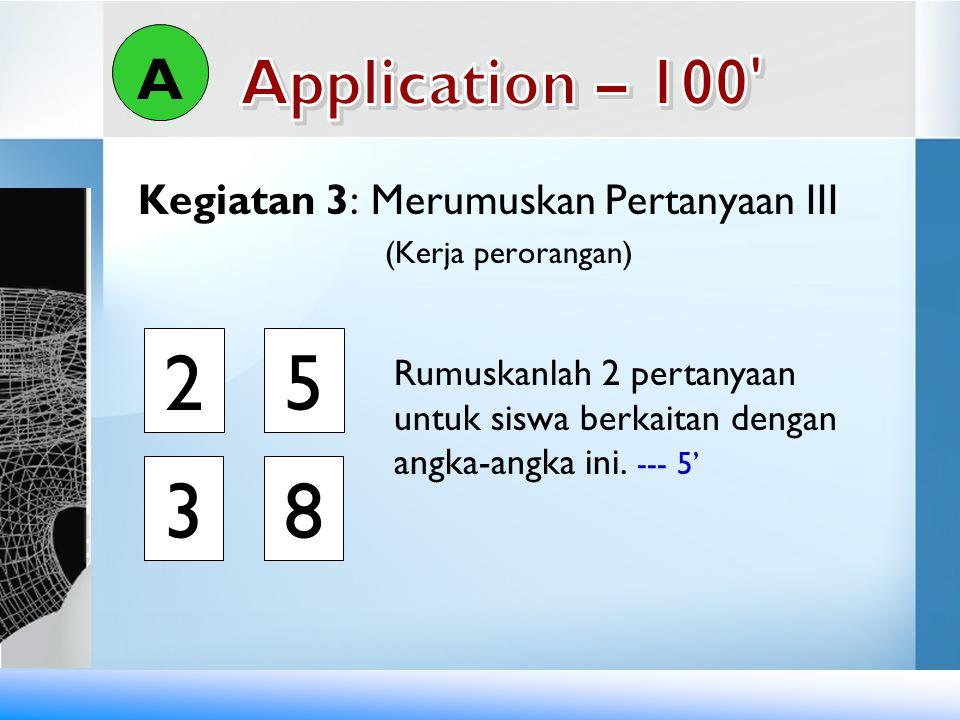 3 8 2 5 A Application – 100 Kegiatan 3: Merumuskan Pertanyaan III