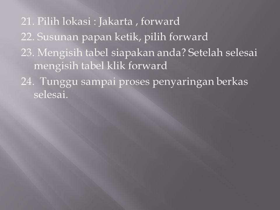 21. Pilih lokasi : Jakarta , forward 22