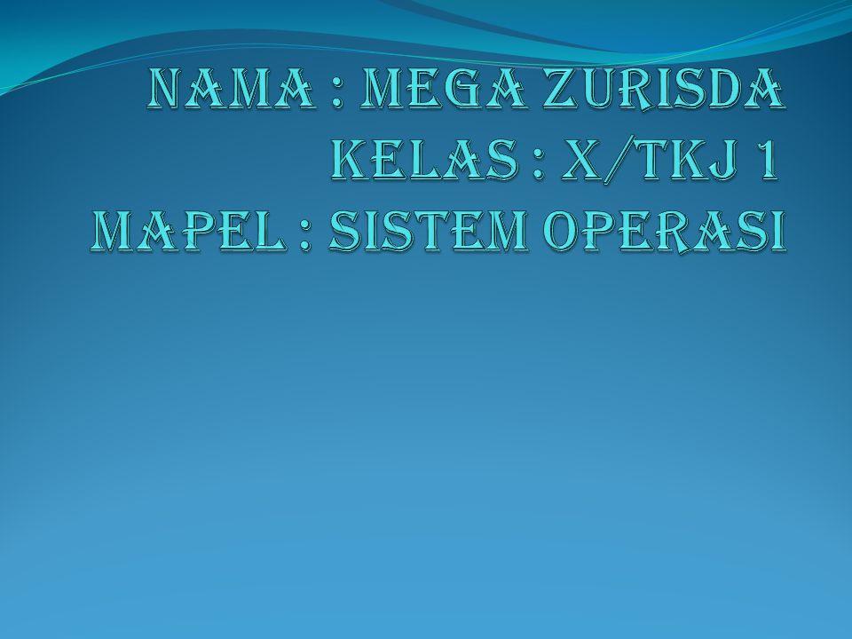 Nama : Mega zurisda kelas : X/TKJ 1 Mapel : sistem operasi