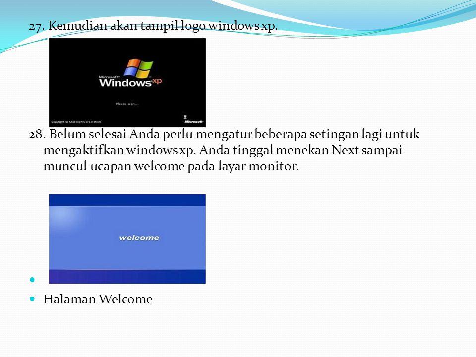 27. Kemudian akan tampil logo windows xp.