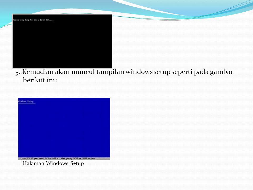 Proses Boot CD Master 5. Kemudian akan muncul tampilan windows setup seperti pada gambar berikut ini: