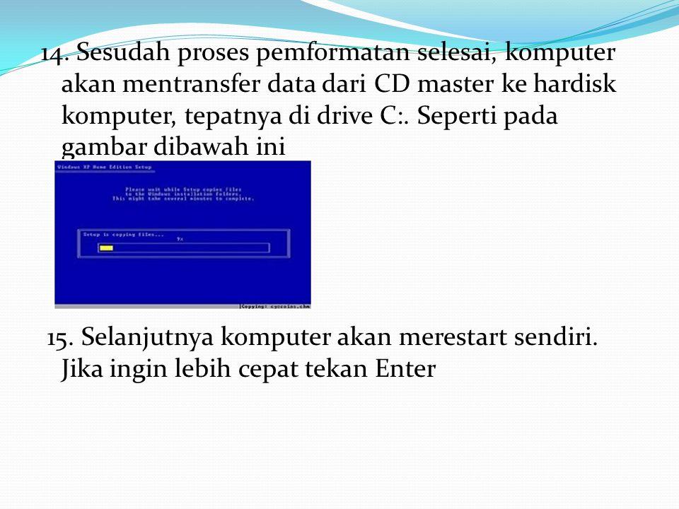 14. Sesudah proses pemformatan selesai, komputer akan mentransfer data dari CD master ke hardisk komputer, tepatnya di drive C:. Seperti pada gambar dibawah ini