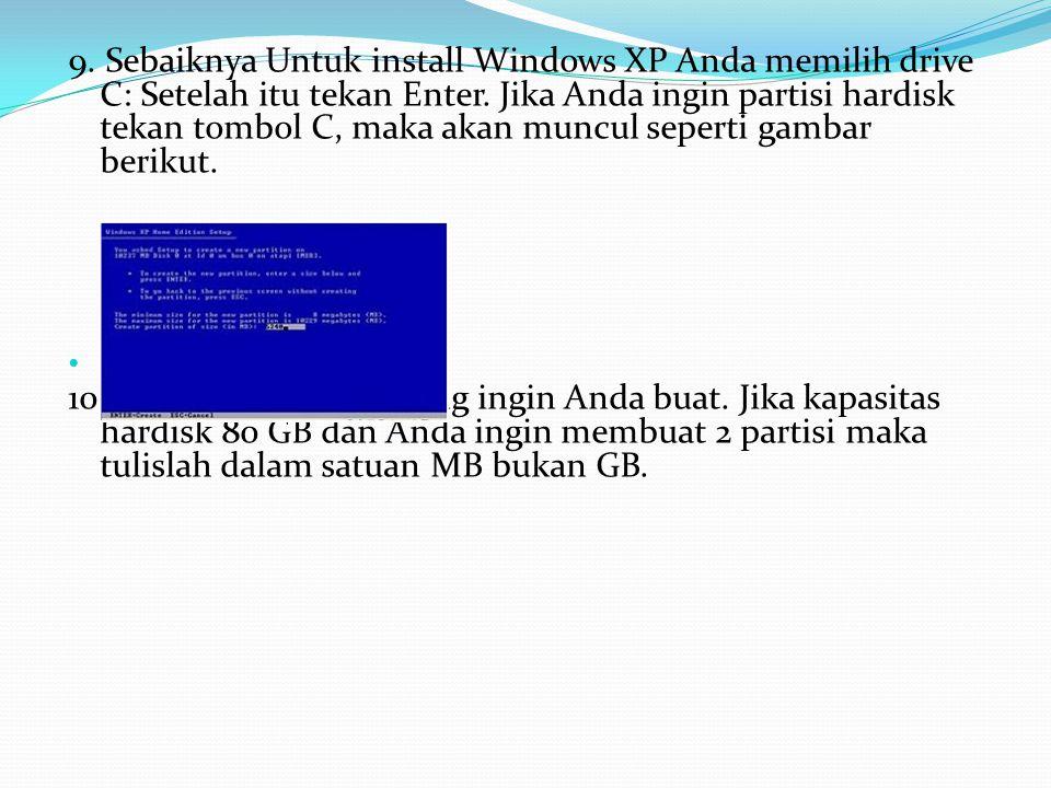 9. Sebaiknya Untuk install Windows XP Anda memilih drive C: Setelah itu tekan Enter. Jika Anda ingin partisi hardisk tekan tombol C, maka akan muncul seperti gambar berikut.