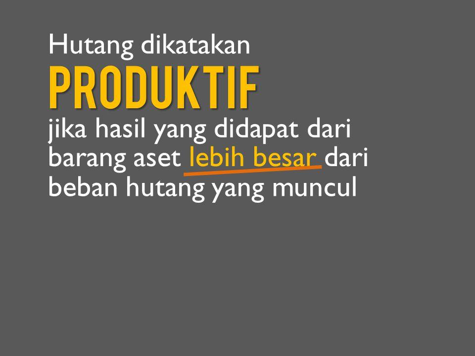Produktif Hutang dikatakan jika hasil yang didapat dari