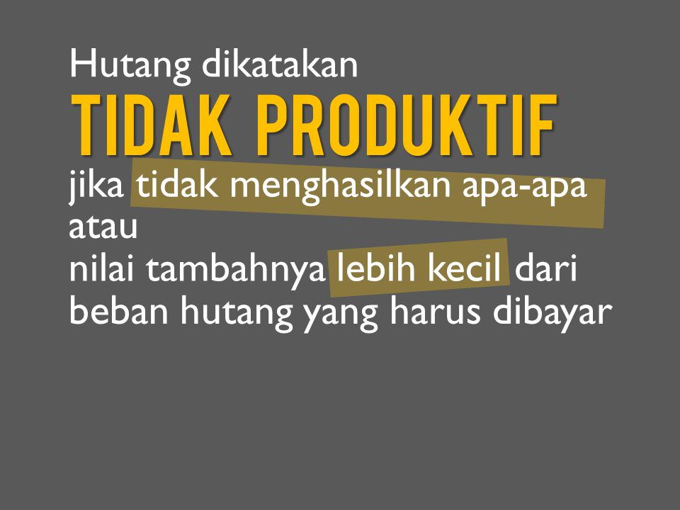 Tidak Produktif Hutang dikatakan jika tidak menghasilkan apa-apa atau
