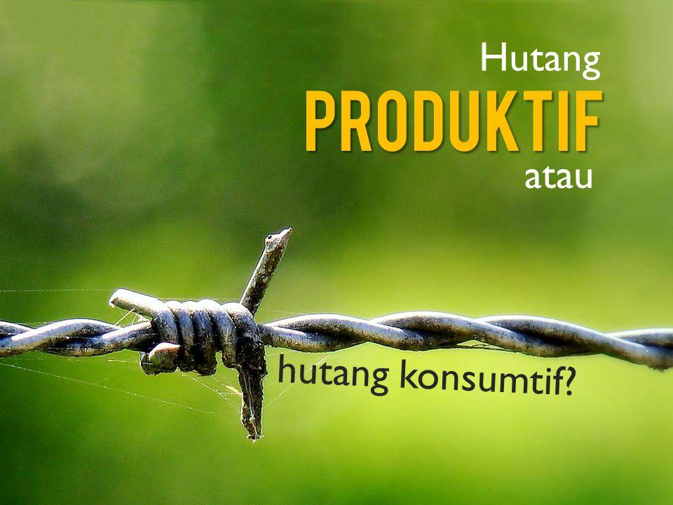 Hutang Produktif atau hutang konsumtif