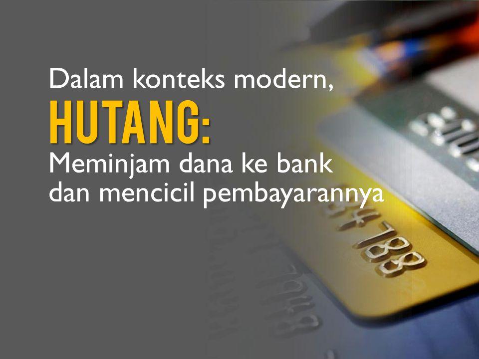 Hutang: Dalam konteks modern, Meminjam dana ke bank