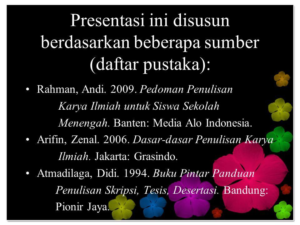 Presentasi ini disusun berdasarkan beberapa sumber (daftar pustaka):