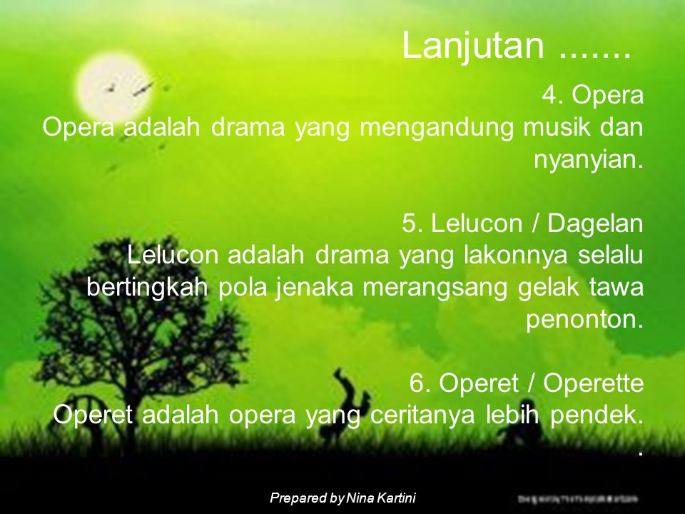 Lanjutan ....... 4. Opera Opera adalah drama yang mengandung musik dan nyanyian.