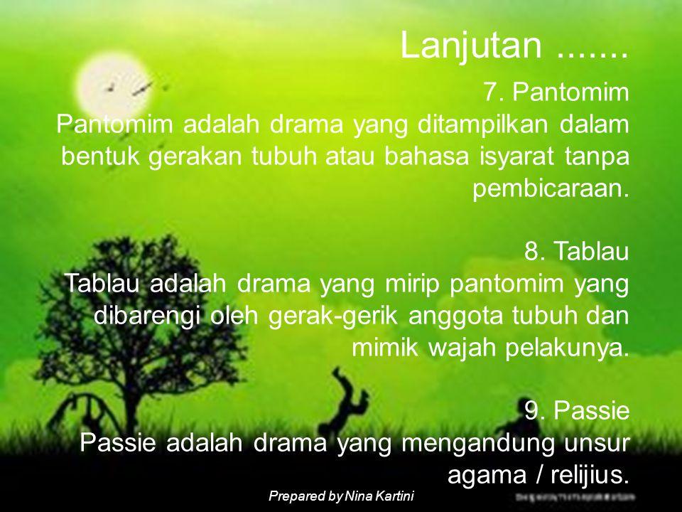 Lanjutan ....... 7. Pantomim Pantomim adalah drama yang ditampilkan dalam bentuk gerakan tubuh atau bahasa isyarat tanpa pembicaraan.