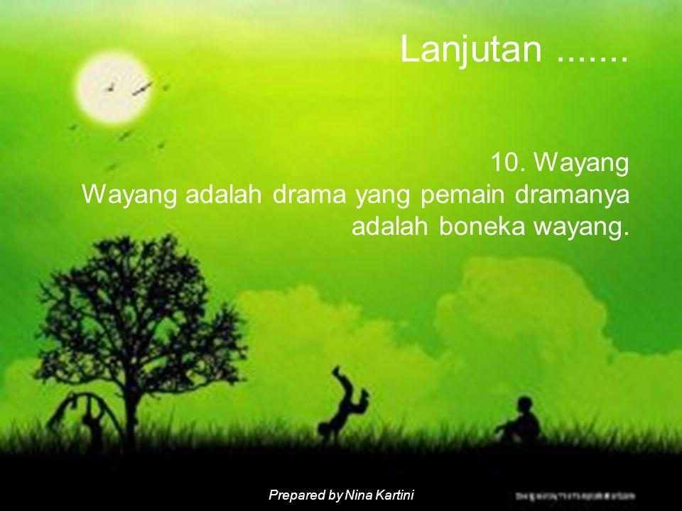 Lanjutan ....... 10. Wayang Wayang adalah drama yang pemain dramanya adalah boneka wayang.