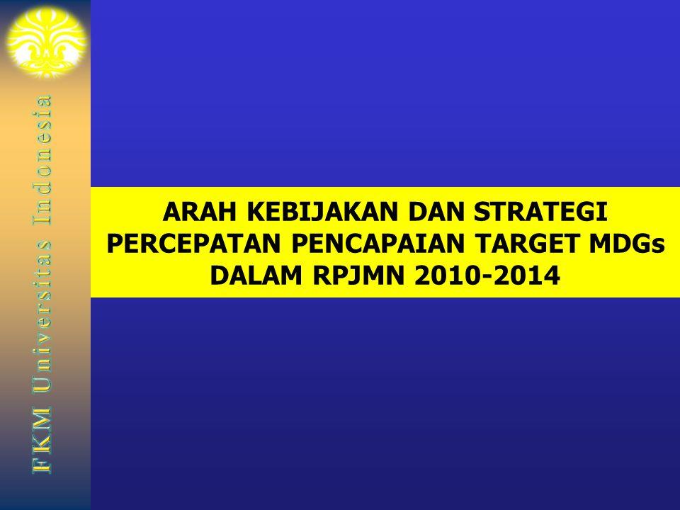 ARAH KEBIJAKAN DAN STRATEGI PERCEPATAN PENCAPAIAN TARGET MDGs DALAM RPJMN 2010-2014