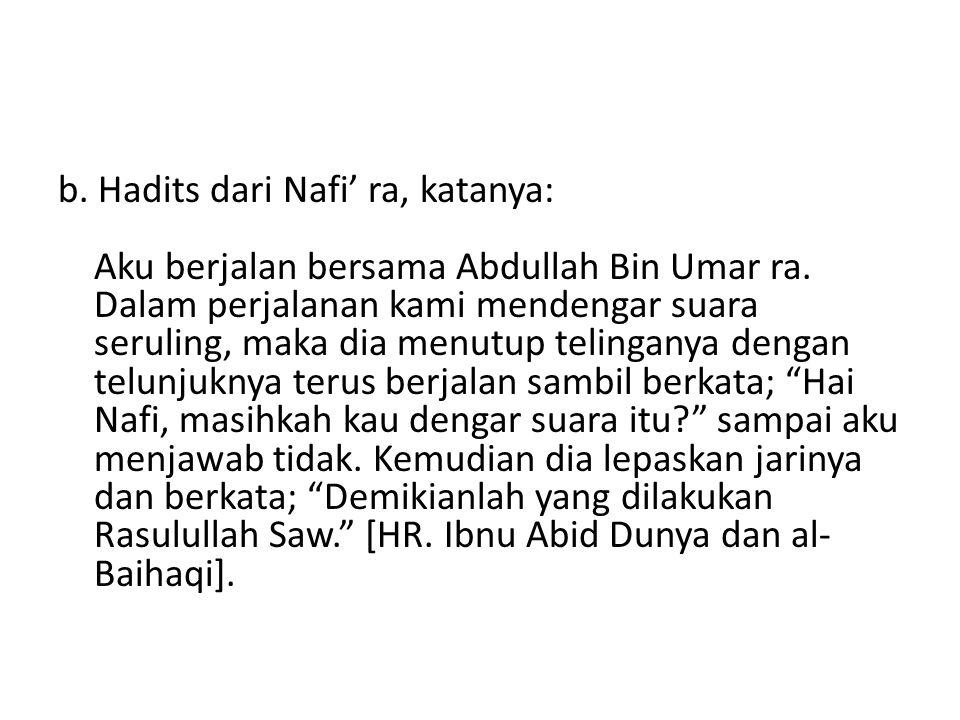 b. Hadits dari Nafi' ra, katanya: Aku berjalan bersama Abdullah Bin Umar ra.
