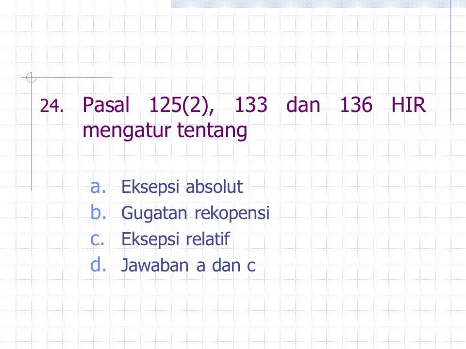 24. Pasal 125(2), 133 dan 136 HIR mengatur tentang