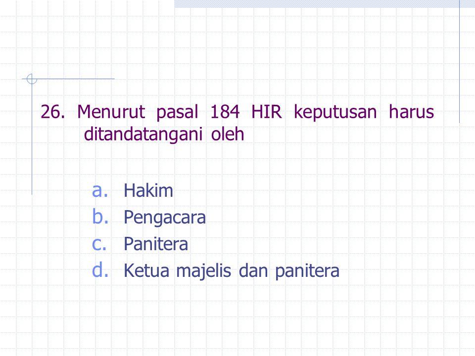 26. Menurut pasal 184 HIR keputusan harus ditandatangani oleh