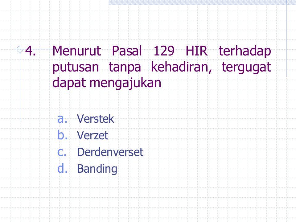 4. Menurut Pasal 129 HIR terhadap putusan tanpa kehadiran, tergugat dapat mengajukan
