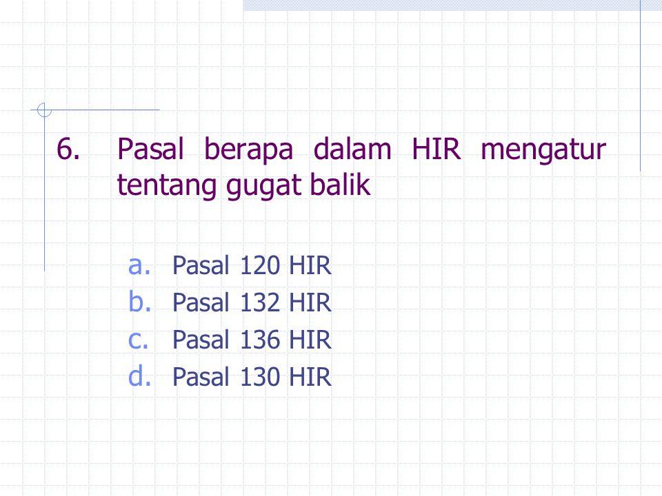 6. Pasal berapa dalam HIR mengatur tentang gugat balik