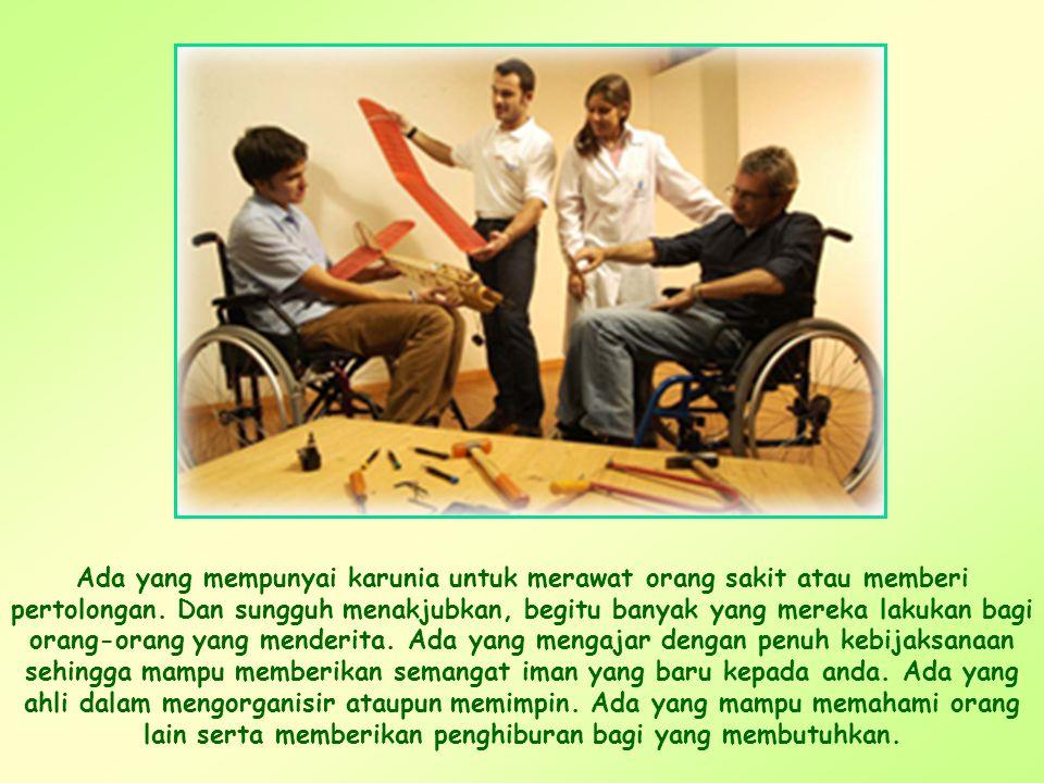 Ada yang mempunyai karunia untuk merawat orang sakit atau memberi pertolongan.