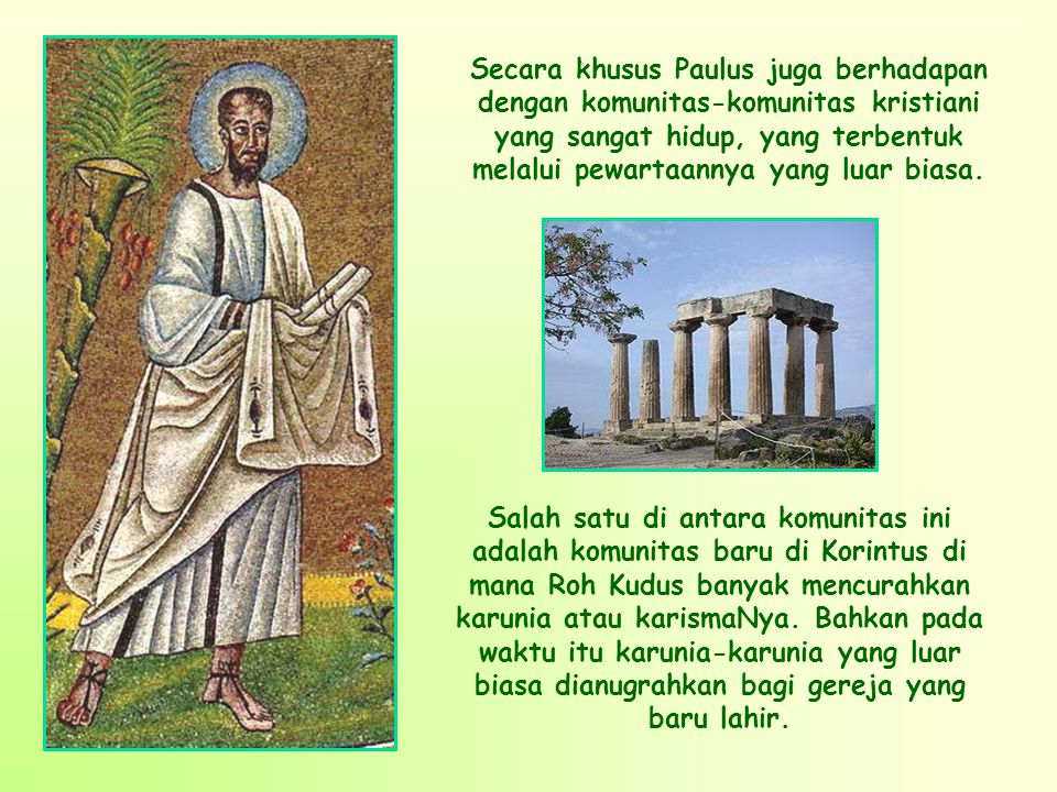 Secara khusus Paulus juga berhadapan dengan komunitas-komunitas kristiani yang sangat hidup, yang terbentuk melalui pewartaannya yang luar biasa.