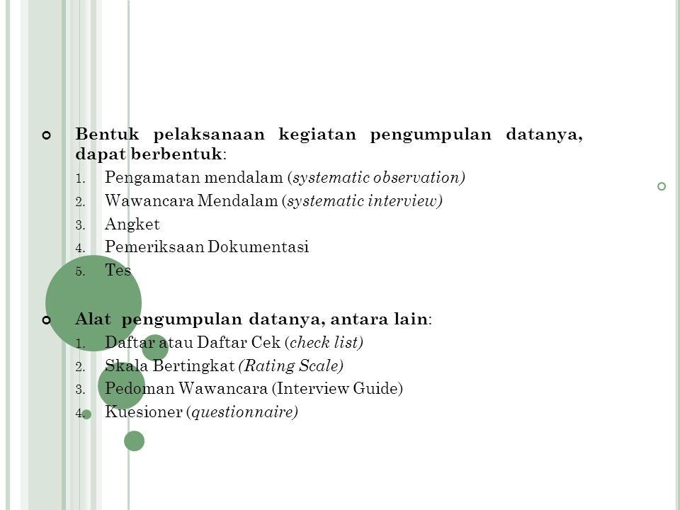 Bentuk pelaksanaan kegiatan pengumpulan datanya, dapat berbentuk: