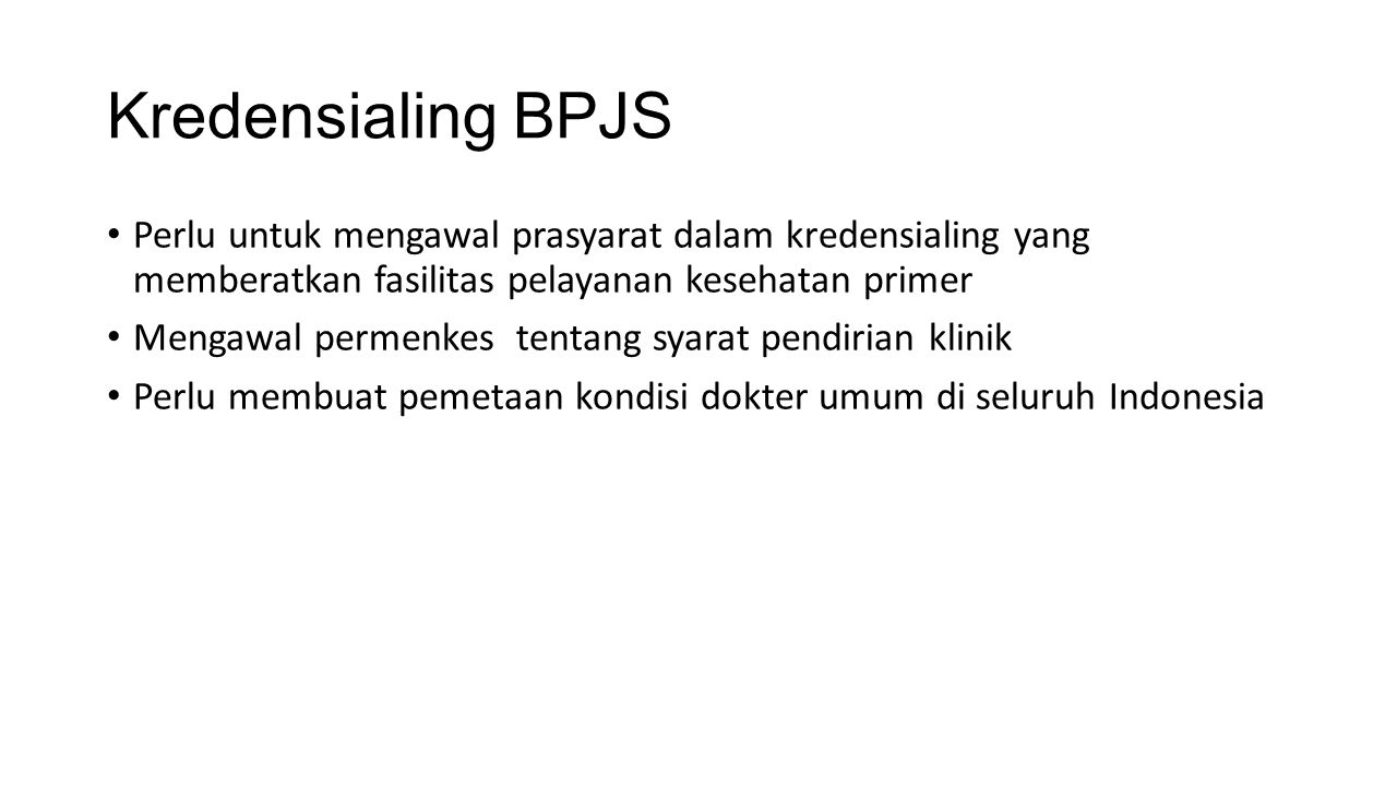 Kredensialing BPJS Perlu untuk mengawal prasyarat dalam kredensialing yang memberatkan fasilitas pelayanan kesehatan primer.