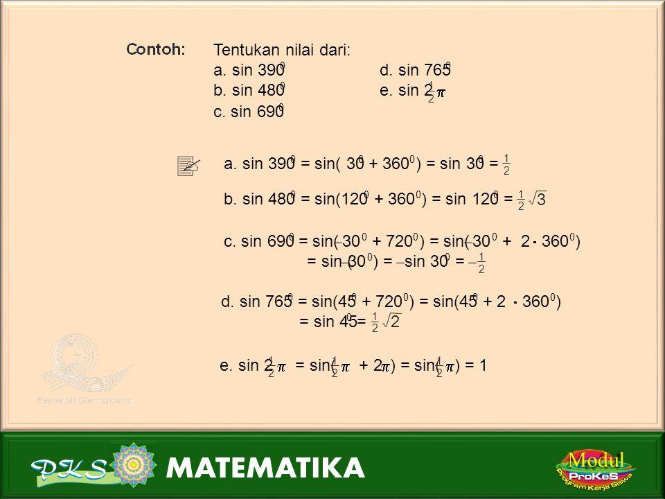 Modul Tentukan nilai dari: a. sin 390 d. sin 765 b. sin 480 e. sin 2 p