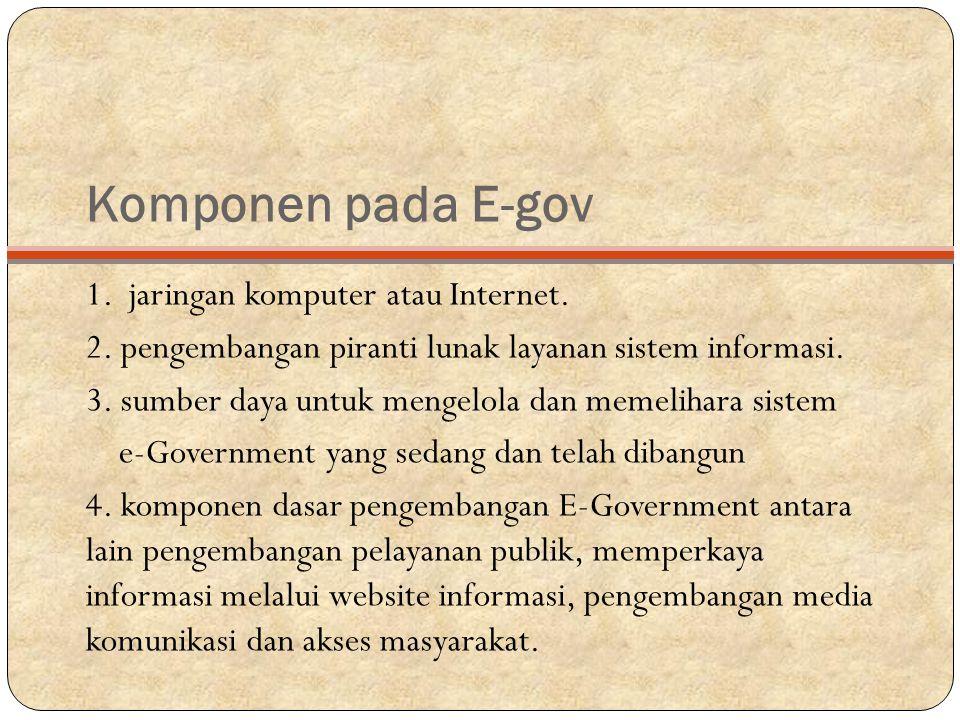 Komponen pada E-gov 1. jaringan komputer atau Internet.