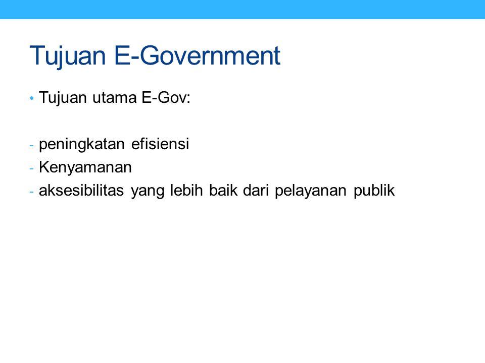 Tujuan E-Government Tujuan utama E-Gov: peningkatan efisiensi