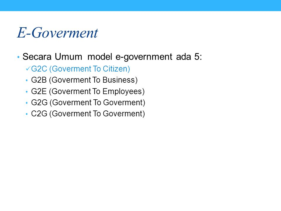 E-Goverment Secara Umum model e-government ada 5: