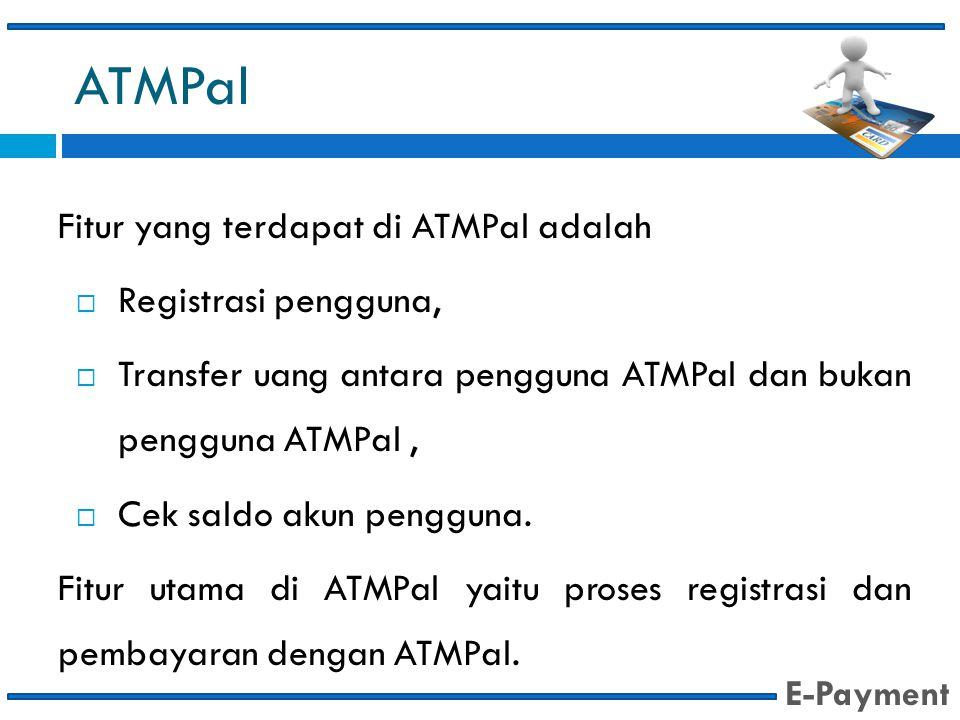 ATMPal Fitur yang terdapat di ATMPal adalah Registrasi pengguna,
