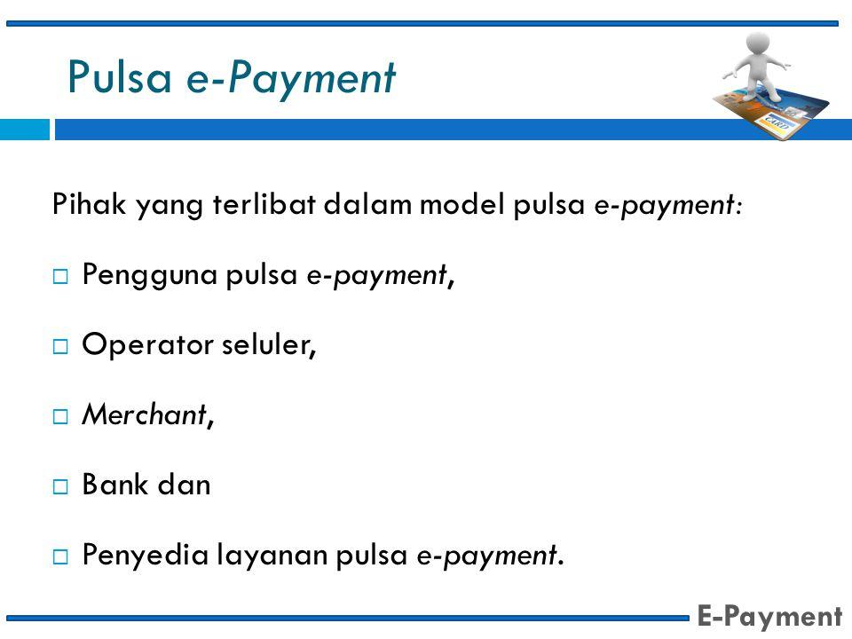 Pulsa e-Payment Pihak yang terlibat dalam model pulsa e-payment: