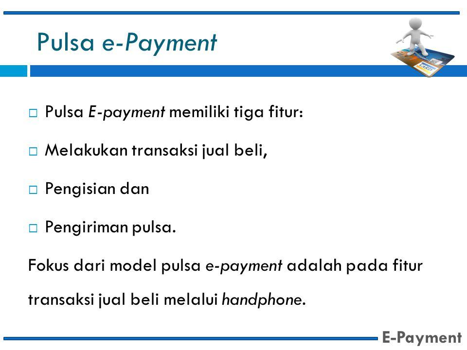 Pulsa e-Payment Pulsa E-payment memiliki tiga fitur: