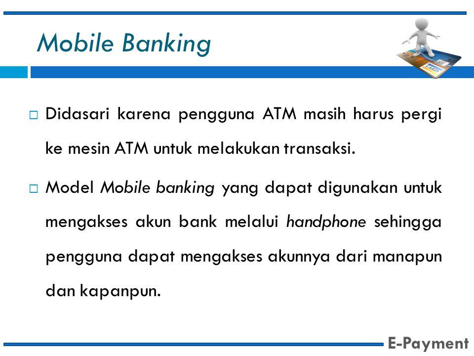 Mobile Banking Didasari karena pengguna ATM masih harus pergi ke mesin ATM untuk melakukan transaksi.