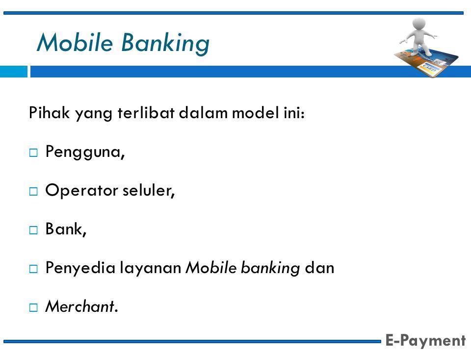 Mobile Banking Pihak yang terlibat dalam model ini: Pengguna,